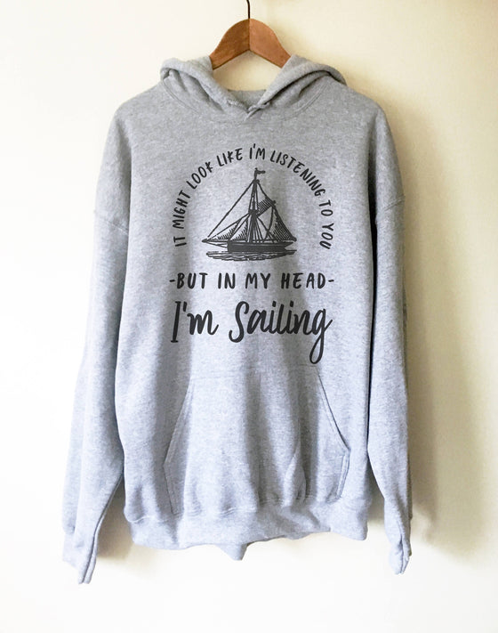 In My Head I'm Sailing Hoodie - Sailor shirt, Nautical shirt, Anchor shirt, Sailing shirt, Sailor gift, Boat shirt, Sailing Hoodie