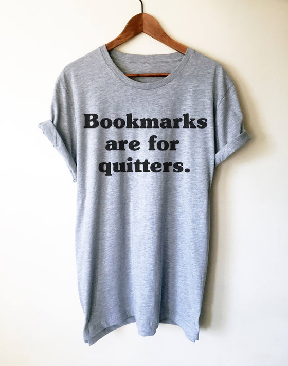 Bookmarks Are For Quitters Unisex Shirt -Book Lover Shirt, Book Lover Gift, Reading Shirt, Book Shirt, Bookworm Gift, Bibliophile Shirt