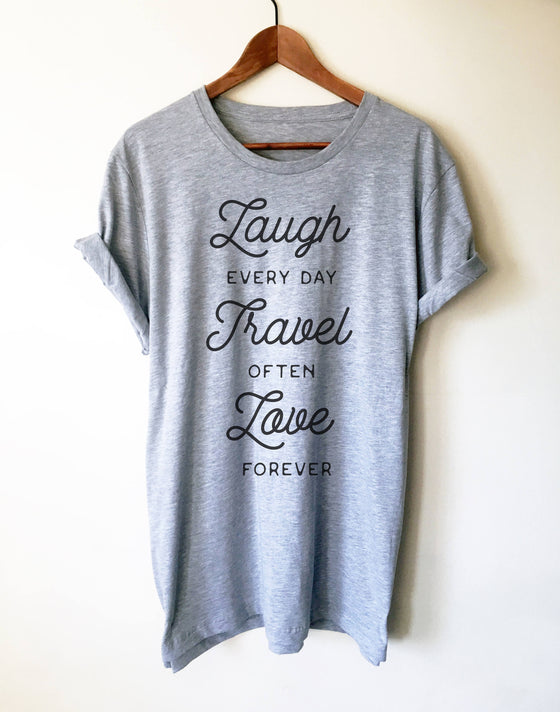 Laugh Every Day, Travel Often, Love Forever Unisex Shirt - Travel shirt, Adventure shirt, wanderlust shirt, camping shirt, wanderlust