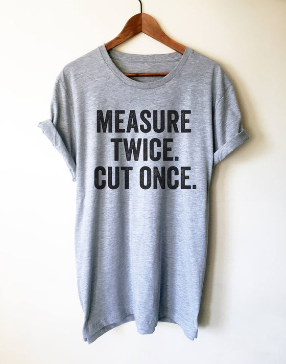 Measure Twice. Cut Once. Unisex Shirt - Carpenter shirt, Woodworker, Woodworking, Construction worker, Carpenter tshirt, Woodworking gift