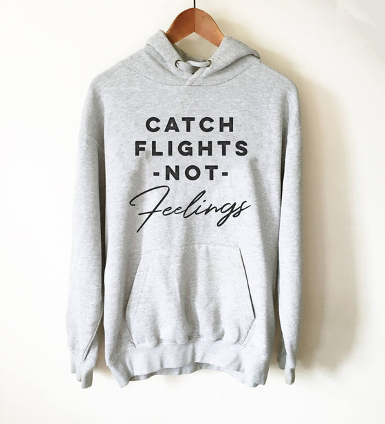 Catch Flights Not Feelings Hoodie -