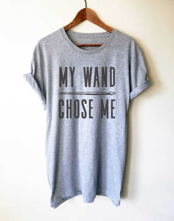 My Wand (Paintbrush) Chose Me Unisex Shirt - Artist shirt, Artist gift, Art Teacher Shirt, Painter Shirt, Graffiti artist, Gift for painter