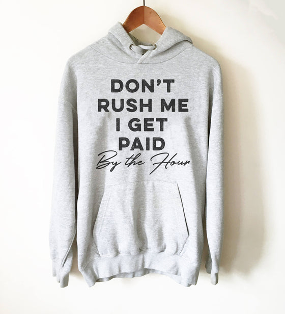 Don't Rush Me I Get Paid By The Hour Hoodie - Realtor shirt | Gift for realtor | Real estate shirt | Realtor closing gift