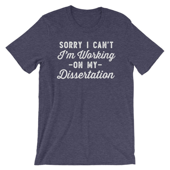 Sorry I Can't I'm Working On My Dissertation Unisex Shirt - Phd Gift, Doctorate Degree, Doctor Shirts, Phd Student, College Student