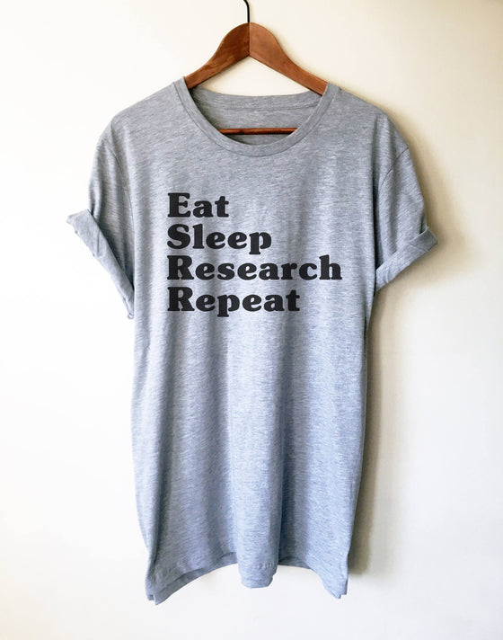 Eat Sleep Research Repeat Unisex Shirt - Phd Gift, Doctorate Degree, Phd Student, College Student Gift, Phd Shirt, Professor Shirt