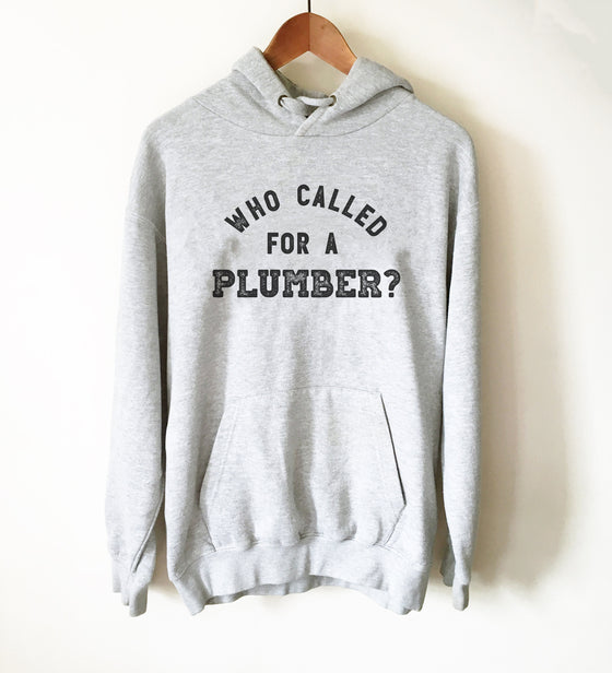 Who Called For A Plumber? Hoodie - Plumber, Plumber T-Shirt, Plumbing Shirt, Plumber Gift, Fathers Day Gift, Gift For Dad