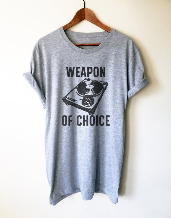 Weapon Of Choice Unisex Shirt - DJ Shirt, DJ Techno TShirts, Disk Jockey Gift, Rave Clothing, Music TShirt, Techno Shirt