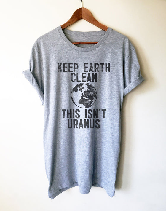 Keep Earth Clean This Isn't Uranus Unisex Shirt - Earth Day Shirt, Environmental TShirt, Nature Shirt, Climate Change Shirt,  Activist Shirt