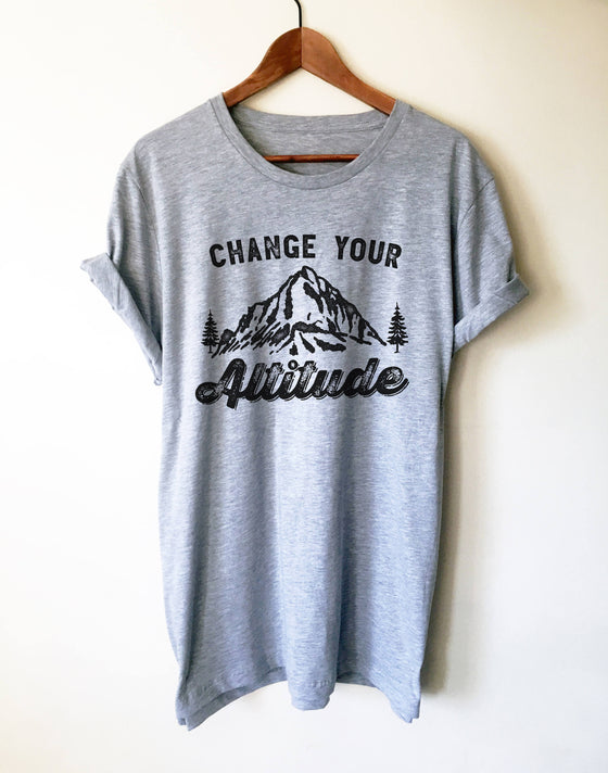 Change your Altitude Unisex Shirt - Hiking Shirts Women, Camping Shirt, Adventure Shirt, Mountain Shirt, Nature Lover Gift