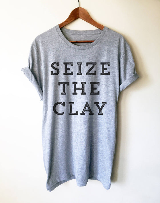 Seize The Clay Unisex Shirt - Pottery shirt | Pottery lover | Funny pottery shirt | Ceramics and pottery | Pottery gift
