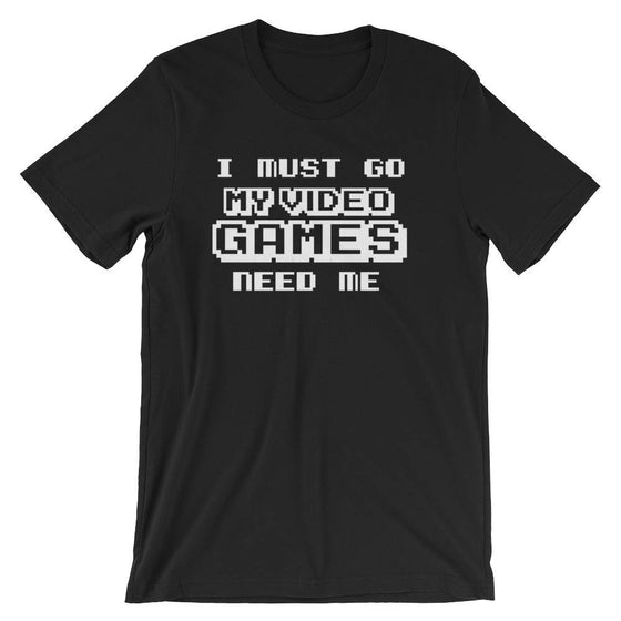 I Must Go My Video Games Need Me Unisex Shirt - Videogame tshirt, Videogame gift, Video game shirt, Gaming gift, Gaming shirt