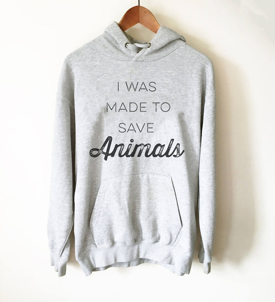 I Was Made To Save Animals Hoodie -