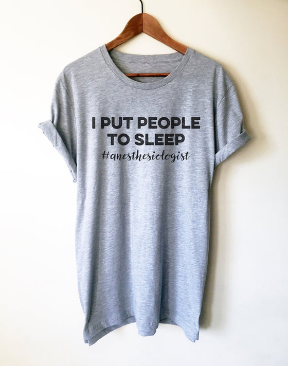 I Put People To Sleep Unisex Shirt - Anesthesiologist Shirt, Medical Student Gift, Nursing Student, Doctor Shirt, Surgeon Gift