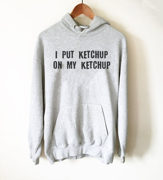 Ketchup Lovers Hoodie- I Heart Ketchup T-Shirt, I Put Ketchup On My Ketchup, French Fries Shirt, College Student Gift, Gift For Ketchup Fan