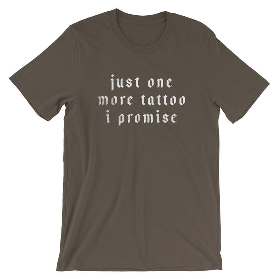 Just One More Tattoo I Promise Unisex Shirt - Tattoo Artist Gifts, Tattoo TShirt, Tattoo Gifts, Tattoo Shirt, Tattoo Tee, Hipster Shirt