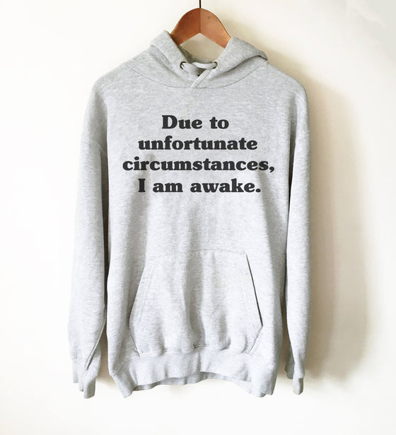 Due To Unfortunate Circumstances I Am Awake Hoodie - Nap shirt | Lazy girl shirts | Lazy day tshirt | Lazy day shirt