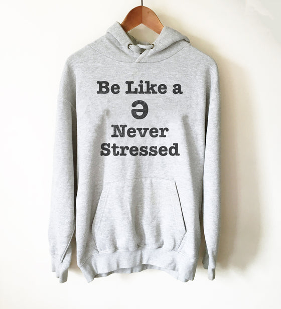 Be Like A Schwa Never Stressed Hoodie- SLP Shirt, Speech Language Pathologist Gift, Speech Pathologist, Speech Therapist, Linguist Shirt