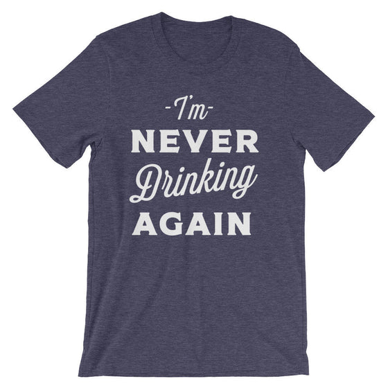 I'm Never Drinking Again Unisex Shirt - Hangover shirt | Drinking shirt | Drunk shirt | Beer shirt | Drinking shirts