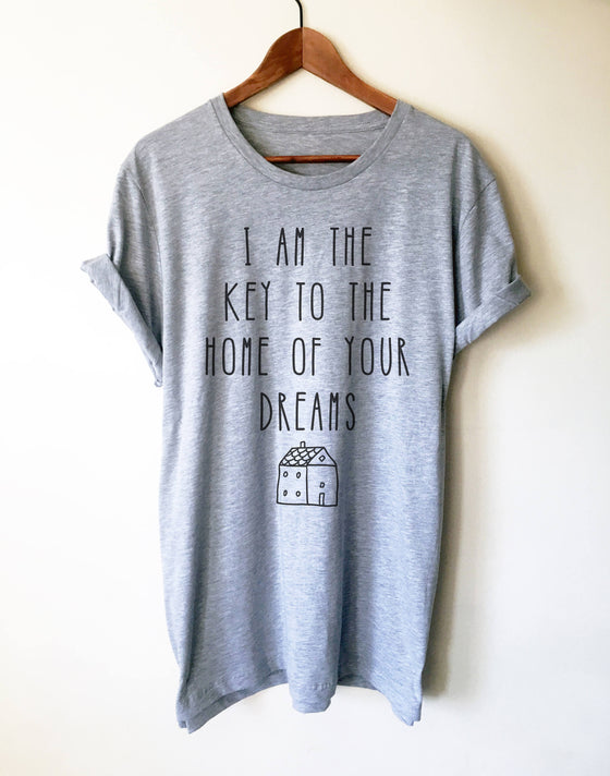 I Am The Key To The Home Of Your Dreams Unisex Shirt - Realtor shirt | Gift for realtor | Real estate shirt | Realtor closing gift