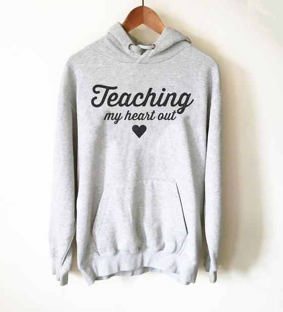 Teaching My Heart Out Hoodie - Teacher Shirts, Teacher Shirt, Teacher Appreciation, Math Teacher Tee, Funny Teacher Shirts, Teacher Tee
