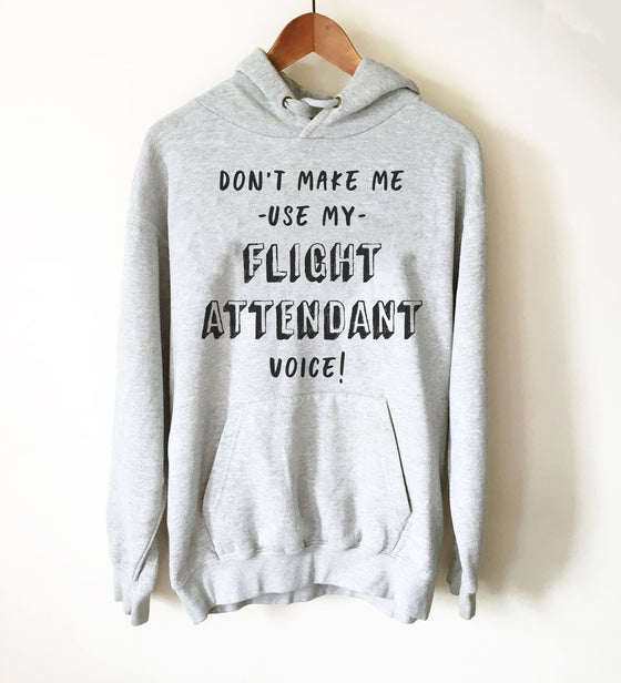 Don't Make Me Use My Flight Attendant Voice! Hoodie - Flight Attendant Shirt, Remove Before Flight, Stewardess Gift, Airplane Shirt