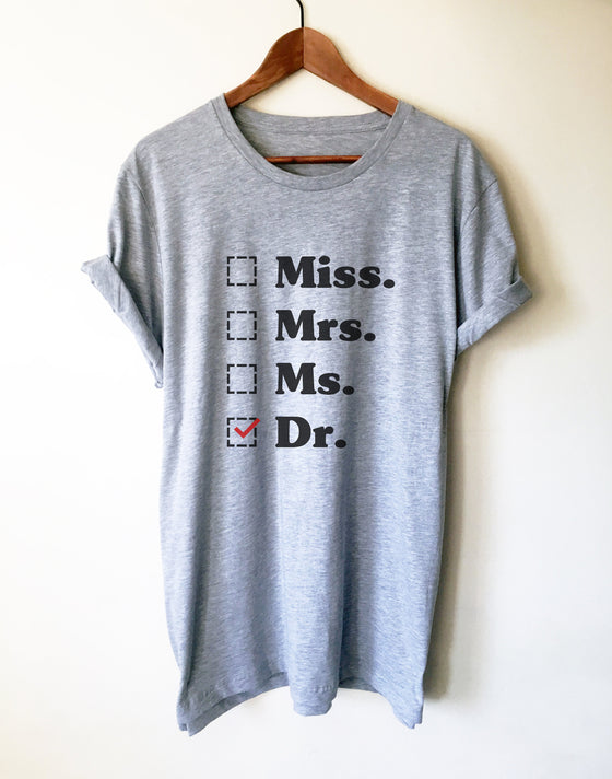 Miss. Mrs. Ms. Dr. Unisex Shirt - phd graduation gift - Doctor Gift For Her - Funny Doctor T-Shirt -  Unique Doctor Shirt