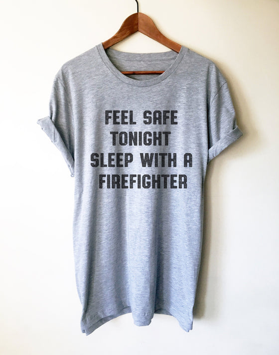 Feel Safe Tonight Sleep With A Firefighter Unisex Shirt - Firefighter Gift, Firefighter Shirt, Firefighter Wife, Firefighter Apparel