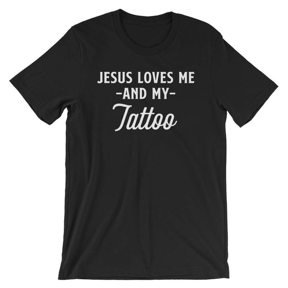 Jesus Loves Me And My Tattoo Unisex Shirt-Jesus Shirt, Christian Tattoo, Christian T Shirt, Christian Jesus Tee, Faith T-Shirt, Tattoo Shirt