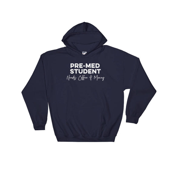 Pre-Med Student Needs Coffee & Money Hoodie - Med Student Gift, Pre-Med Student Shirt, Medical Student Shirt, College Student Gift