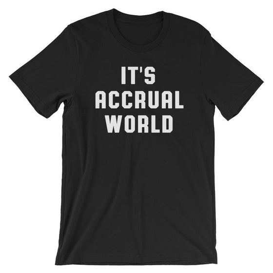 It's Accrual World Unisex Shirt - Accountant Shirt, Accountant Gift, Accountant, Accounting Degree, Accountant Jokes
