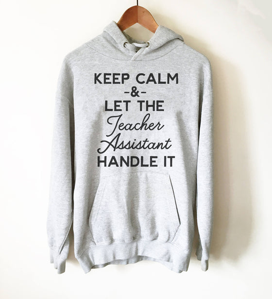 Keep Calm & Let The Teacher Assistant Handle It Hoodie - Paraprofessional Shirt, Teacher Assistants, Teacher Appreciation, Assistant Gift