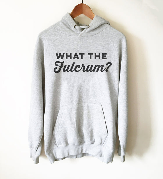 What The Fulcrum? Hoodie - Dentist Gift, Dentist Shirt, Dental Student Gift, Dental Assistant, Dental Hygienist, Dental Shirt