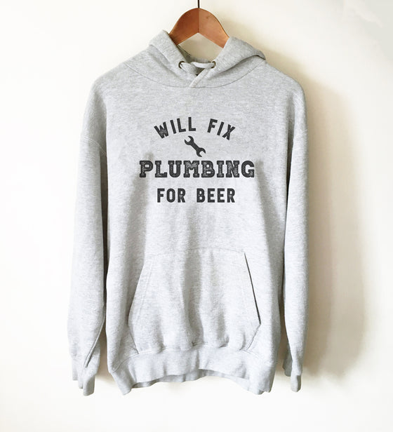 Will Fix Plumbing For Beer Hoodie - Plumber, Plumber T-Shirt, Plumbing Shirt, Plumber Gift, Fathers Day Gift, Gift For Dad, Beer Shirt