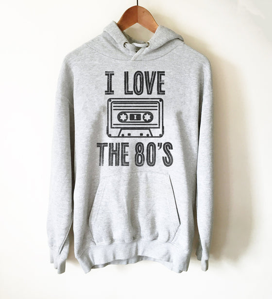 I Love The 80's Hoodie - 80s T Shirt, Retro, DJ Shirt, 80s Clothing, Disk Jockey Gift, Vintage 80s T Shirt, Cassette Tape, 80s Music Shirt