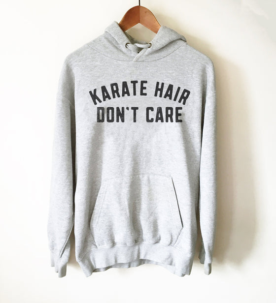 Karate Hair Don't Care Hoodie - Karate Shirt, Karate Gift, Martial Arts, Judo, Jiu Jitsu, Kung Fu, Gift For Coach, Karate Coach Shirt