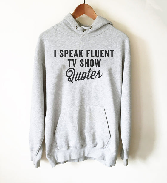 I Speak Fluent TV Show Quotes Hoodie - tv Shirt, tv Gift, tv Show Shirt, Television Shirt, Television Gift, Reality tv Shirt