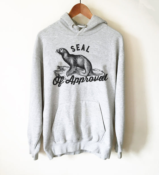 Seal Of Approval Hoodie - Seal Shirt, Seal Gift, Nautical Shirt, Nautical Gift, Wildlife Shirt, Wildlife Gift, Ocean Shirt