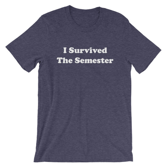 I Survived The Semester Unisex Shirt - College Student Gift, Finals Week Shirt, Professor Shirt, Lecturer Shirt, Student Shirt, College