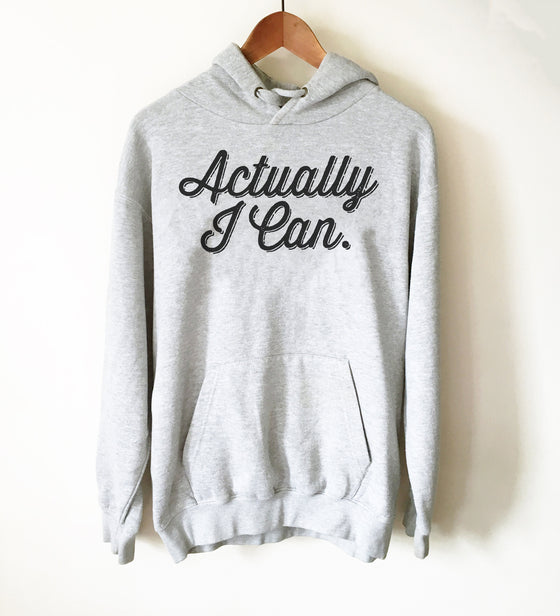 Actually I Can Hoodie