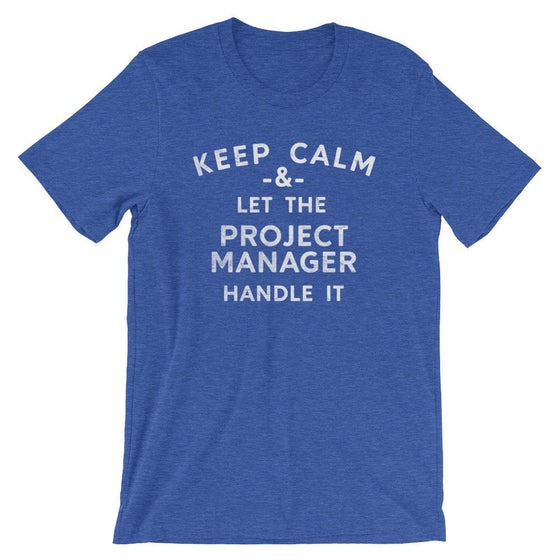 Keep Calm & Let The Project Manager Handle It Unisex Shirt - Project Manager Shirt, Manager Shirt, Funny Coworker Gift, Boss Gifts