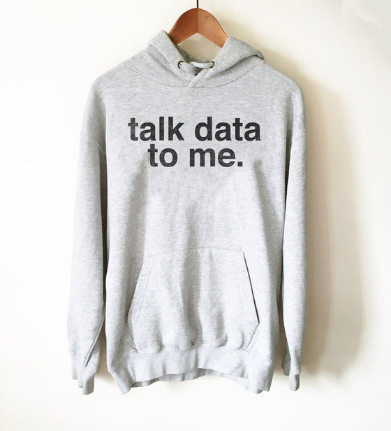 Talk Data To Me Hoodie - Data Analyst Shirt, Data Analyst Gift, Scientist Shirt, Analyst Shirt, Data Scientist Gift, Computer Science Gift