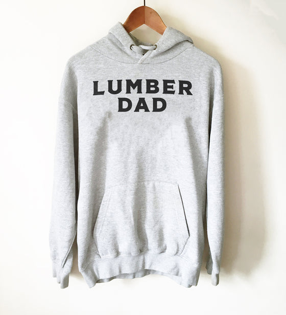 Lumberjack Hoodie - Gift For Dad, Lumberjack Shirt, Dude Shirt, Lumberjack Birthday, Tree Surgeon Gift, Logging Shirt, Forest Shirt, Hipster