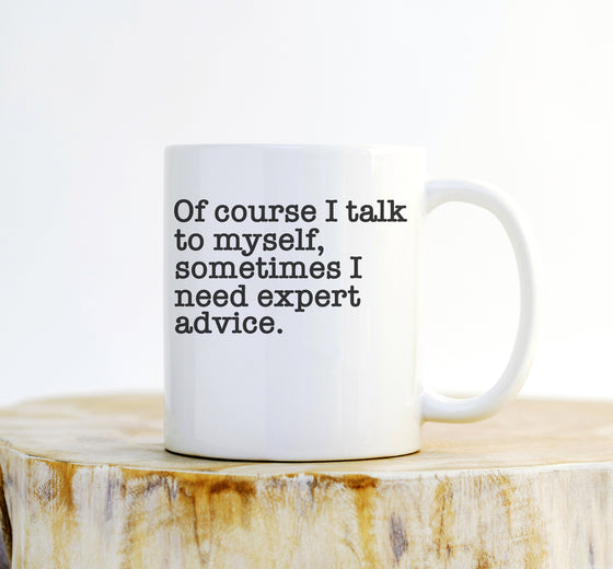 Of Course I Talk To Myself Sometimes I Need Expert Advice Mug - Funny Coffee Mugs, Wifey Mug, Boss Mug, Coworker Mug, Mugs With Sayings