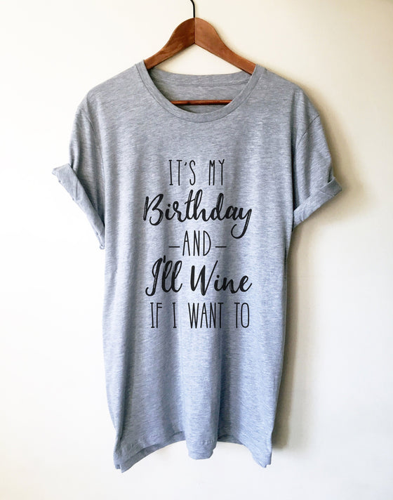 It's My Birthday And I'll Wine If I Want To Unisex Shirt - Wine Shirt, Wine Gift, 21st Birthday Shirt, 30th Birthday Shirt, Wine Lover Gift