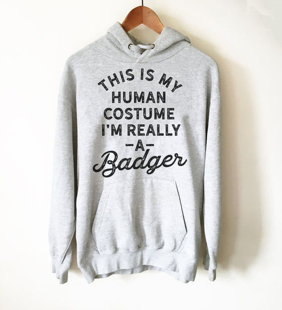 This Is My Human Costume I'm Really A Badger Hoodie - Badger Shirt, Badger Gift, Badger Lover Gift, Badger Lover Shirt, Honey Badger