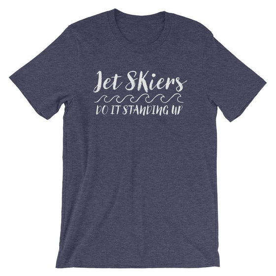 Jet Skiers Do It Standing Up Unisex