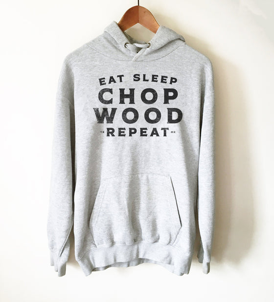 Eat Sleep Chop Wood Repeat Hoodie - Lumberjack Shirt, Lumberjack Gift, Lumberjack Birthday, Tree Surgeon Shirt, Tree Surgeon Gift