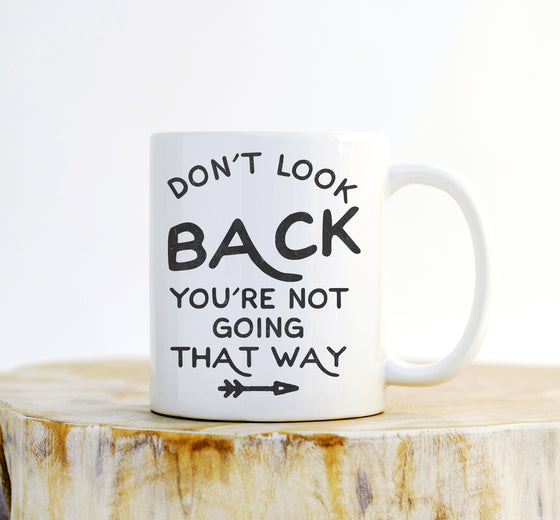 Don't Look Back You're Not Going That Way Mug - Mugs With Sayings, Inspirational Quote, Inspirational Gift, Mug Of Motivation, Motivation