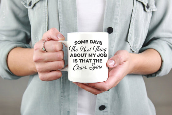 Some Days The Best Thing About My Job Is That The Chair Spins Mug - Funny Mug, Office Mug, Funny Coworker Mug, Boss Mug, Boss Coffee Mug