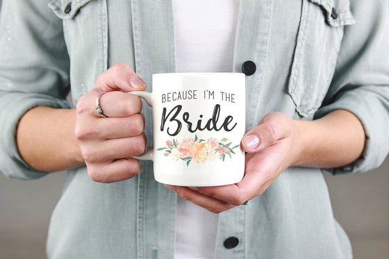 Because I'm The Bride Mug -  Bride To Be Mug, Engagement Gift, Bridal Shower, Gift For Bride, Bride Gift, Engagement Mug, Bachelorette Party